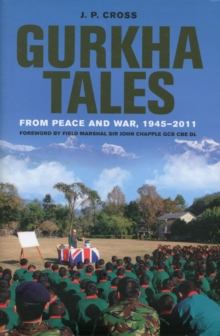 Gurkha Tales : From Peace and War, 1945 - 2011, Hardback Book