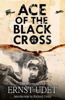 Ace of the Black Cross : The Memoirs of Ernst Udet, Hardback Book