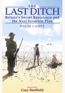 The Last Ditch : Britain's Secret Resistance and the Nazi Invasion Plan, Paperback Book