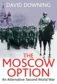 The Moscow Option : An Alternative Second World War, Paperback Book
