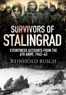 Survivors of Stalingrad : Eyewitness Accounts from the 6th Army, 1942-1943, Hardback Book