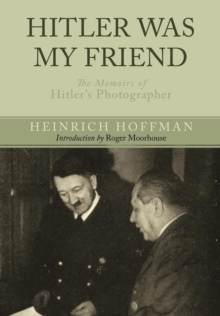 Hitler Was My Friend: Memoirs of Hitler's Photographer, Paperback / softback Book
