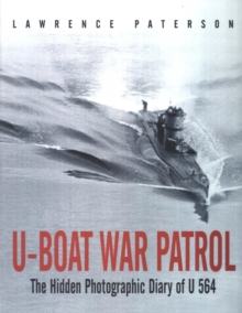U-Boat War Patrol : The Hidden Photographic Diary of U-564, Paperback Book