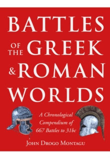 Battles of the Greek and Roman Worlds : A Chronological Compendium of 667 Battles to 31 BC from the Historians of the Ancient World, Hardback Book