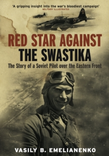 Red Star Against the Swastika : The Story of a Soviet Pilot Over the Eastern Front, Paperback / softback Book