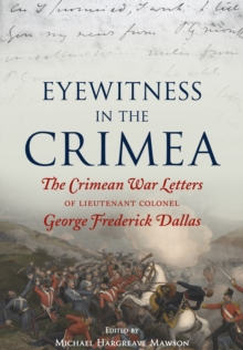 Eyewitness in the Crimea : The Crimean War Letters of Lieutenant Colonel George Frederick Dallas, Paperback / softback Book