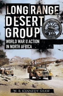 Long Range Desert Group : Reconnaissance and Raiding Behind Enemy Lines, Hardback Book