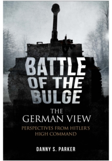 The Battle of the Bulge: the German View : Perspectives from Hitler's High Command, Paperback Book