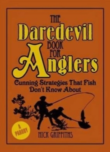The Daredevil Book for Anglers : Cunning Strategies That Fish Don't Know About., Hardback Book