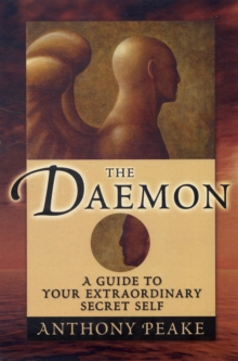 The Daemon : A Guide to Your Extraordinary Secret Self, Paperback Book