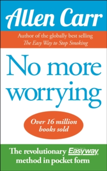 No More Worrying : The revolutionary Allen Carr's Easyway method in pocket form, Paperback / softback Book