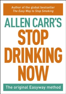 Stop Drinking Now : The Easy Way, Paperback Book