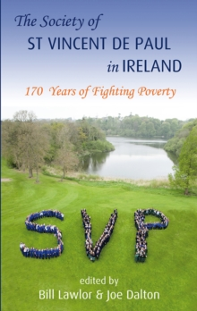 The St Vincent De Paul in Ireland : 170 Years of Fighting Poverty, Hardback Book