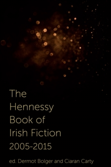 The Hennessy Book of Irish Fiction 2005-2015, Paperback Book