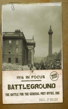 Battleground: The Battle for the GPO, 1916, Paperback Book