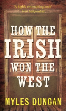 How the Irish Won the West, Paperback Book
