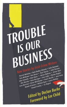 The Trouble is Our Business : Stories by Irish Crime Writers, Paperback Book