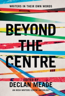 Beyond the Centre : Writers in Their Own Words, Paperback / softback Book