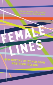 Female Lines : New Writing by Women from Northern Ireland, Hardback Book