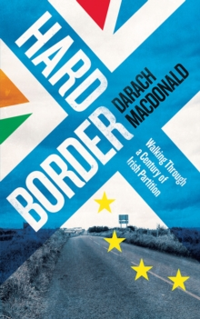 Hard Border : Walking through a Century of Partition, Paperback Book