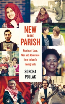 New to the Parish : Stories of Love, War and Adventure from Ireland's Immigrants, Paperback Book