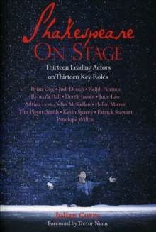 Shakespeare on Stage : Thirteen Leading Actors on Thirteen Key Roles, Paperback Book