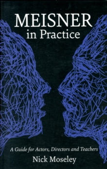 Meisner in Practice : A Guide For Actors, Directors And Teachers, Paperback Book