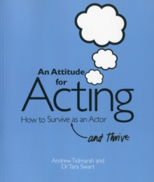 An Attitude for Acting : How to Survive (and Thrive) as an Actor, Paperback / softback Book