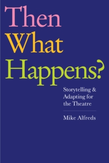 Then What Happens : Storytelling and Adapting for the Theatre, Paperback / softback Book