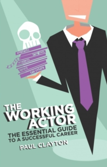 The Working Actor : The Essential Guide to a Successful Career, Paperback Book