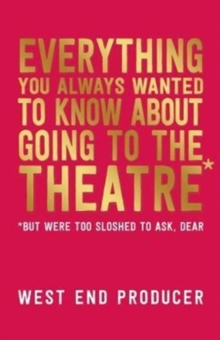 Everything You Always Wanted to Know About Going to the Theatre (But Were Too Sloshed To Ask, Dear), Paperback / softback Book