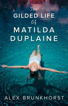 The Gilded Life of Matilda Duplaine, Paperback Book