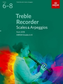 Treble Recorder Scales & Arpeggios, ABRSM Grades 6-8 : from 2018, Sheet music Book