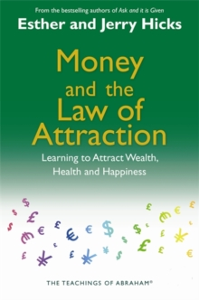 Money and the Law of Attraction : Learning To Attract Wealth, Health And Happiness, Paperback Book