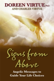 Signs From Above : Angelic Messages To Guide Your Life Choices, Paperback Book