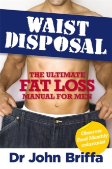 Waist Disposal : The Ultimate Fat Loss Manual for Men, Paperback Book