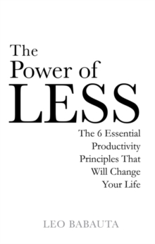 The Power of Less : The 6 Essential Productivity Principles That Will Change Your Life, Paperback Book