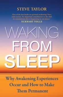 Waking from Sleep : Why Awakening Experiences Occur and How to Make them Permanent, Paperback / softback Book