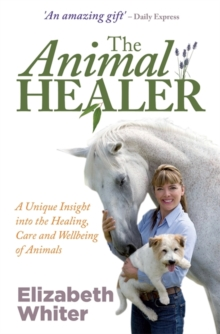 The Animal Healer : A Unique Insight into the Healing, Care and Wellbeing of Animals, Paperback / softback Book