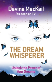 The Dream Whisperer : Unlock the Power of Your Dreams, Paperback Book