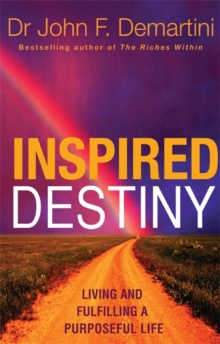 Inspired Destiny : Living and Fulfilling a Purposeful Life, Paperback Book