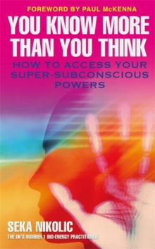 You Know More Than You Think : How to Access Your Super-Subconscious Powers, Paperback Book