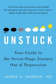 Unstuck : Your Guide to the Seven-Stage Journey out of Depression, Paperback Book