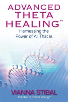Advanced ThetaHealing (R) : Harnessing the Power of All That Is, Paperback Book