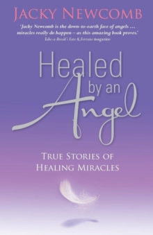 Healed by an Angel : True Stories of Healing Miracles, Paperback Book