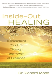 Inside-out Healing : Transforming Your Life Through the Power of Presence, Paperback Book