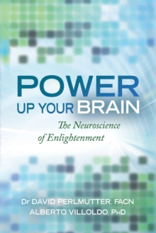 Power Up Your Brain : The Neuroscience of Enlightenment, Paperback Book