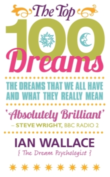 The Top 100 Dreams : The Dreams That We All Have and What They Really Mean, Paperback / softback Book