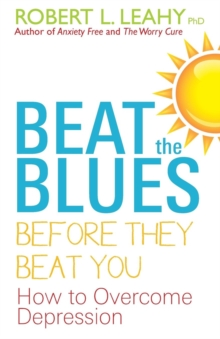 Beat the Blues Before They Beat You : How to Overcome Depression, Paperback / softback Book