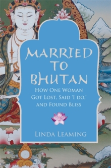 Married to Bhutan : How One Woman Got Lost, Said 'I Do,' and Found Bliss, Paperback / softback Book
